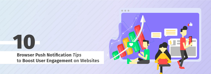 10 Browser Push Notification Tips to Boost User Engagement on Websites
