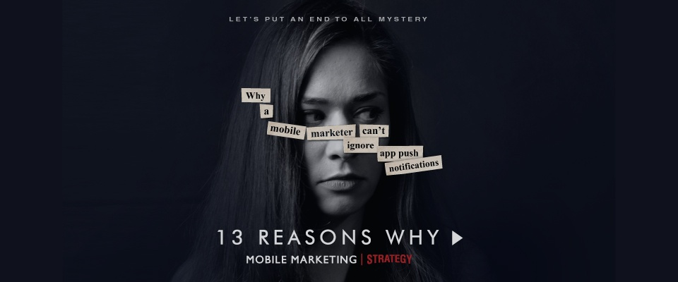 13 Reasons WHY… your Mobile Marketing success depends on App Push Notifications