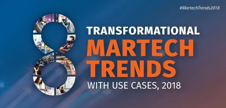 8 Transformational Martech Trends with Uses Cases, 2018