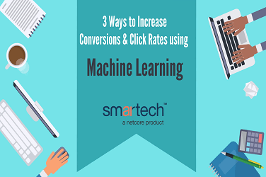 How can Smartech Help you Increase Conversions & CTR Using Machine Learning